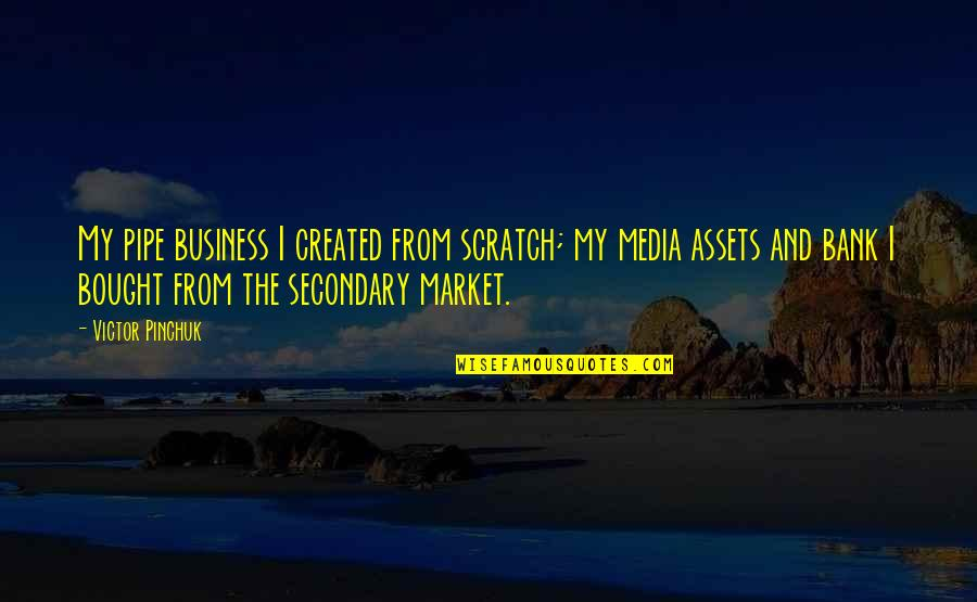 Secondary Market Quotes By Victor Pinchuk: My pipe business I created from scratch; my