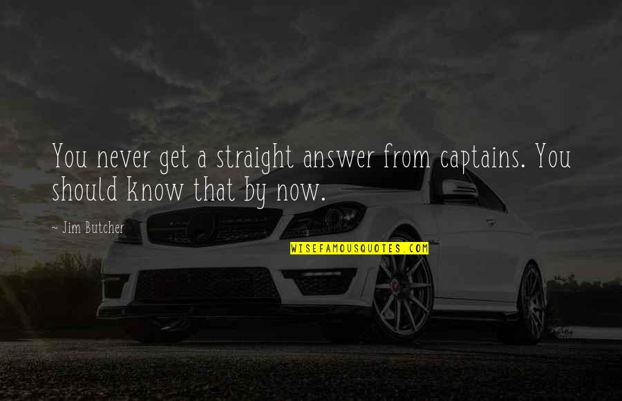 Secondhand Serenade Love Quotes By Jim Butcher: You never get a straight answer from captains.