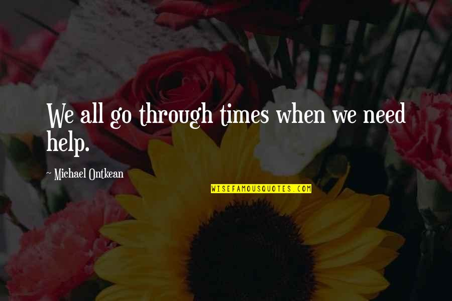 Secondhand Serenade Love Quotes By Michael Ontkean: We all go through times when we need