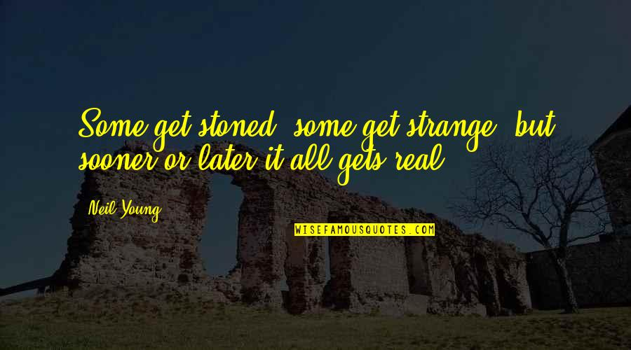Secondhand Serenade Love Quotes By Neil Young: Some get stoned, some get strange, but sooner