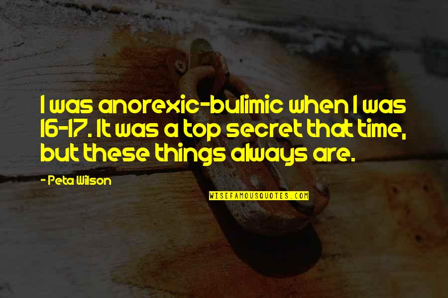 Secret Anorexic Quotes By Peta Wilson: I was anorexic-bulimic when I was 16-17. It