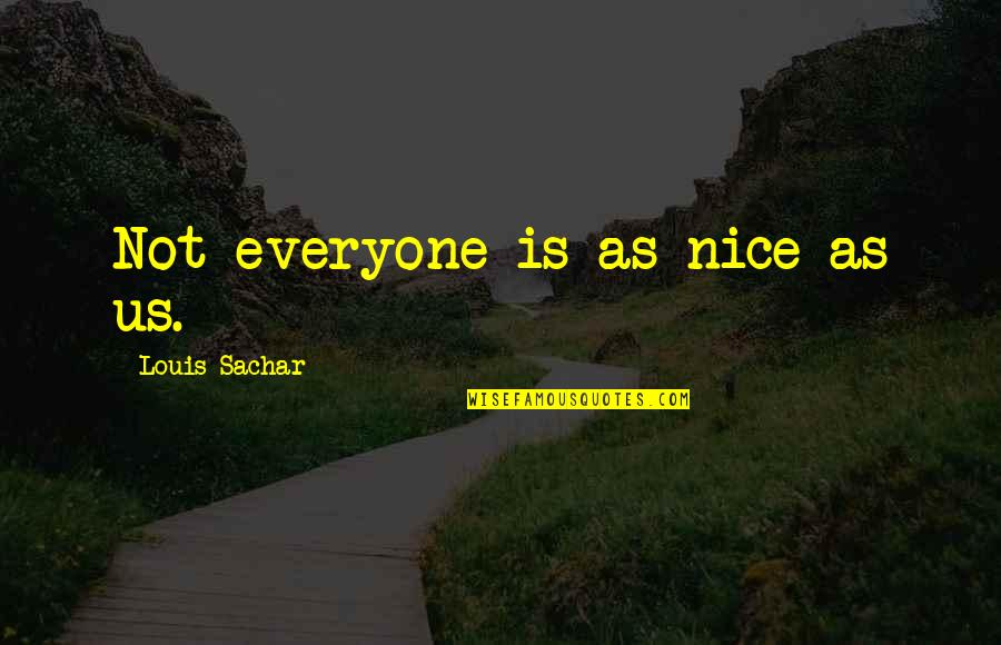Secret Garden Korean Drama Love Quotes By Louis Sachar: Not everyone is as nice as us.