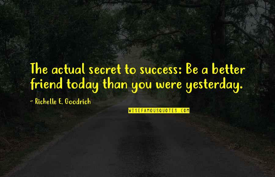 Secret Love Friendship Quotes By Richelle E. Goodrich: The actual secret to success: Be a better