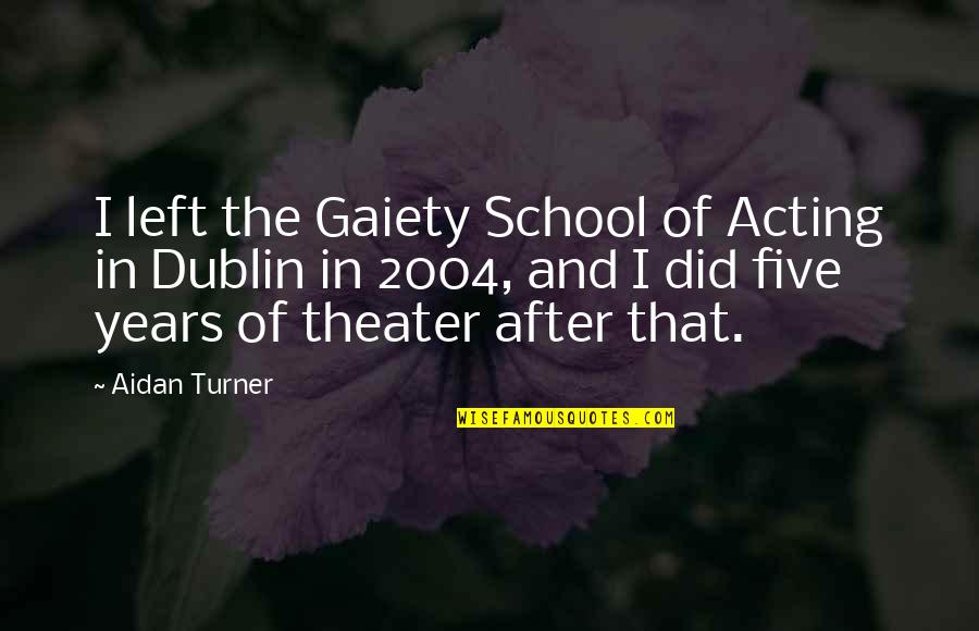 Secret Pro Ana Quotes By Aidan Turner: I left the Gaiety School of Acting in