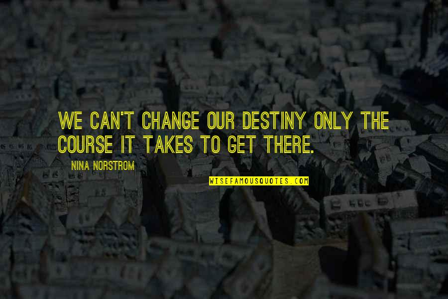 Secret Pro Ana Quotes By Nina Norstrom: We can't change our destiny only the course