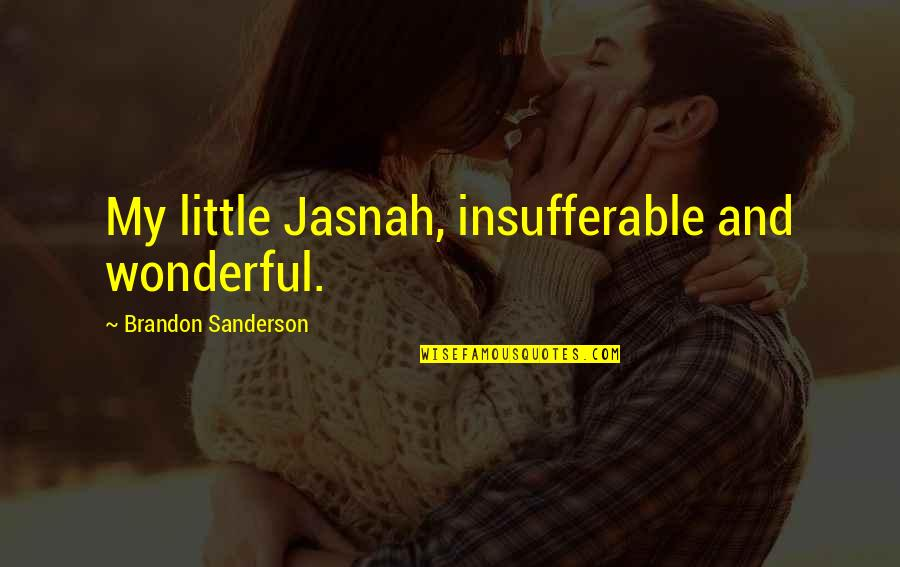 Secret Revealing Quotes By Brandon Sanderson: My little Jasnah, insufferable and wonderful.