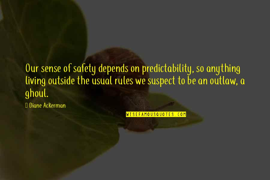Secret Revealing Quotes By Diane Ackerman: Our sense of safety depends on predictability, so