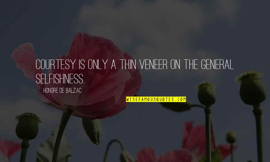 Secret Revealing Quotes By Honore De Balzac: Courtesy is only a thin veneer on the