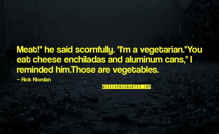 "Secret Revealing Quotes By Rick Riordan: Meat!"" he said scornfully. ""I'm a vegetarian.""You eat"