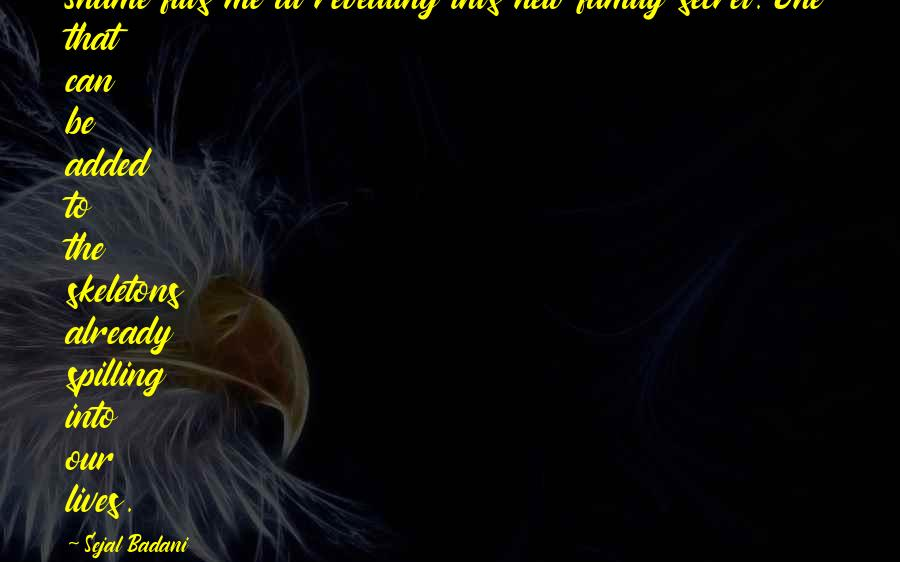Secret Revealing Quotes By Sejal Badani: Shame fills me at revealing this new family