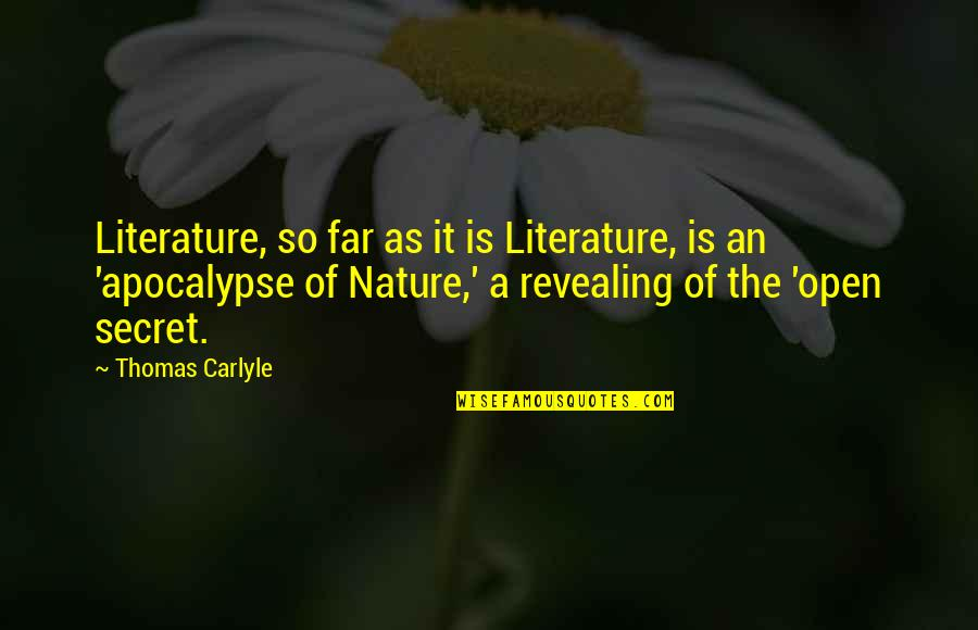 Secret Revealing Quotes By Thomas Carlyle: Literature, so far as it is Literature, is