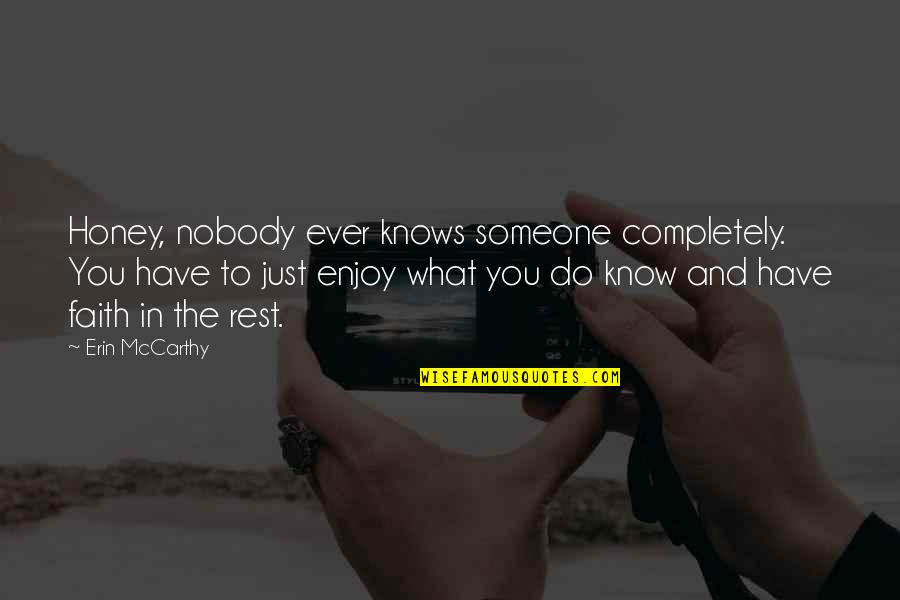 Secret Saturdays Quotes By Erin McCarthy: Honey, nobody ever knows someone completely. You have