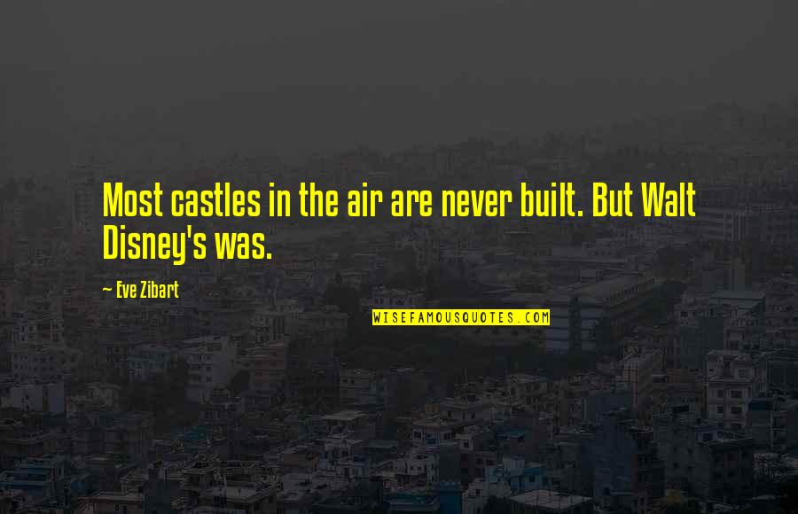 Secret Saturdays Quotes By Eve Zibart: Most castles in the air are never built.