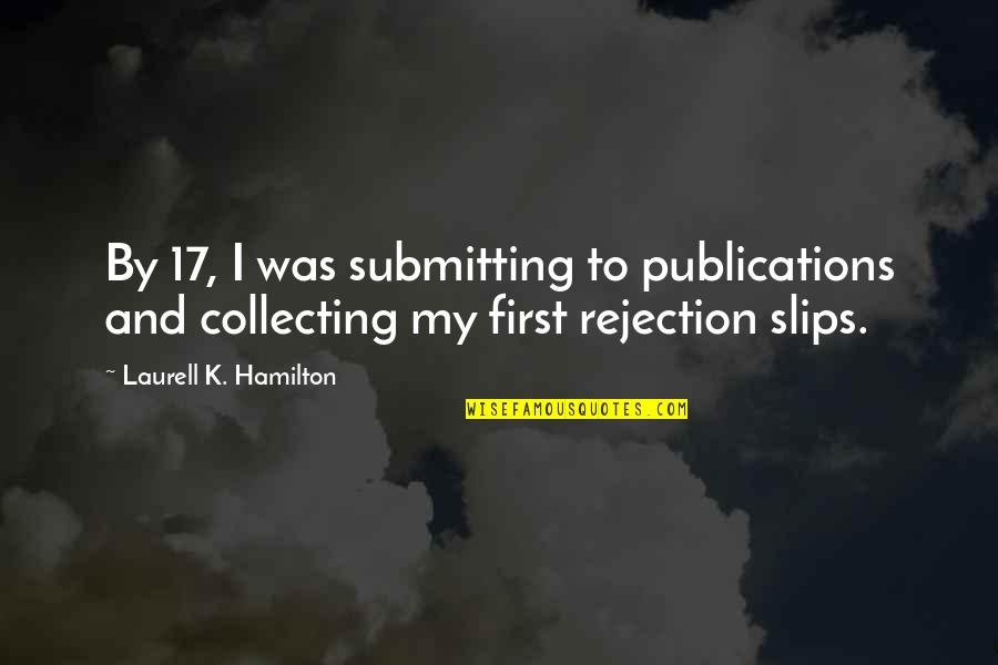 Secret Saturdays Quotes By Laurell K. Hamilton: By 17, I was submitting to publications and