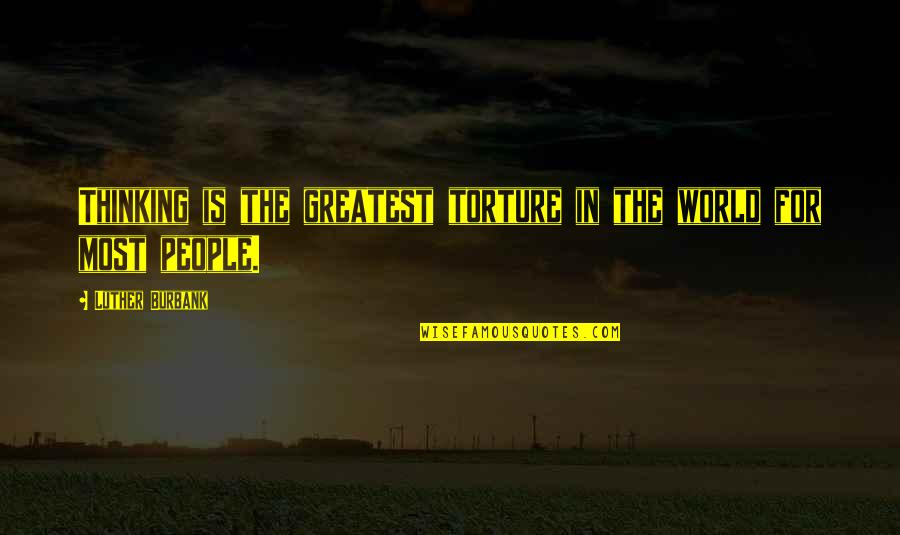 Secret Saturdays Quotes By Luther Burbank: Thinking is the greatest torture in the world