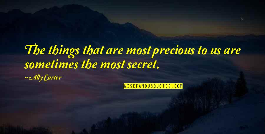 Secret Society Quotes By Ally Carter: The things that are most precious to us