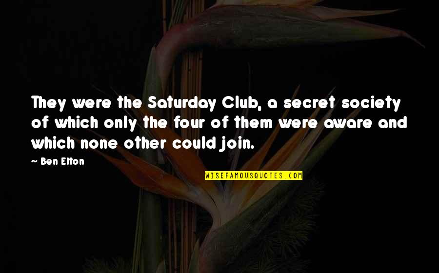 Secret Society Quotes By Ben Elton: They were the Saturday Club, a secret society