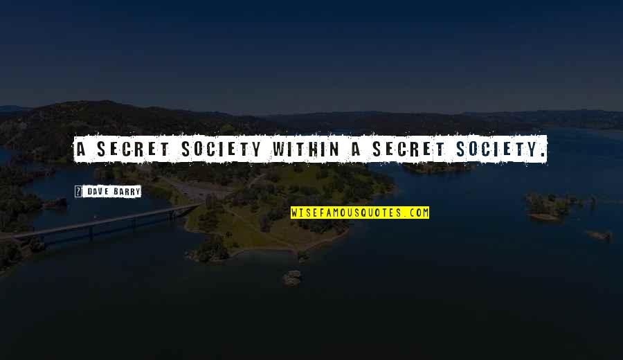 Secret Society Quotes By Dave Barry: A secret society within a secret society.