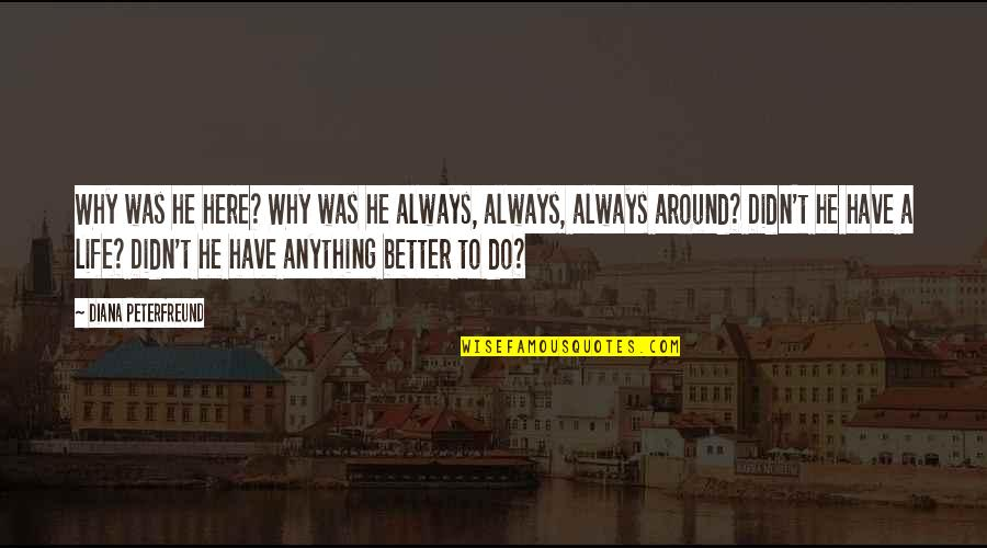 Secret Society Quotes By Diana Peterfreund: Why was he here? Why was he always,