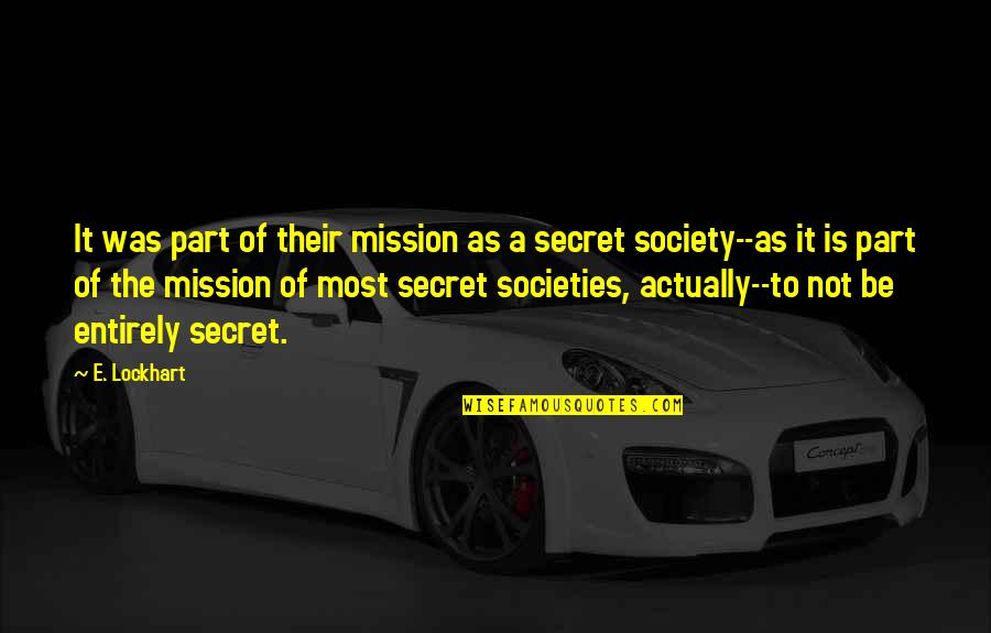Secret Society Quotes By E. Lockhart: It was part of their mission as a