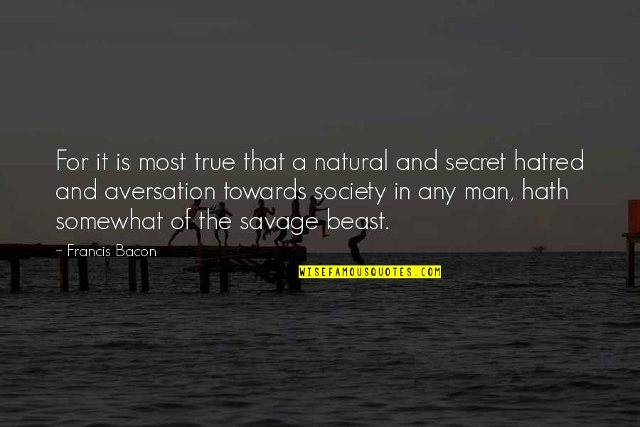 Secret Society Quotes By Francis Bacon: For it is most true that a natural