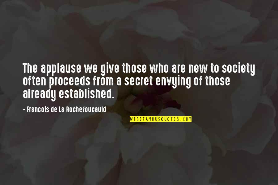 Secret Society Quotes By Francois De La Rochefoucauld: The applause we give those who are new