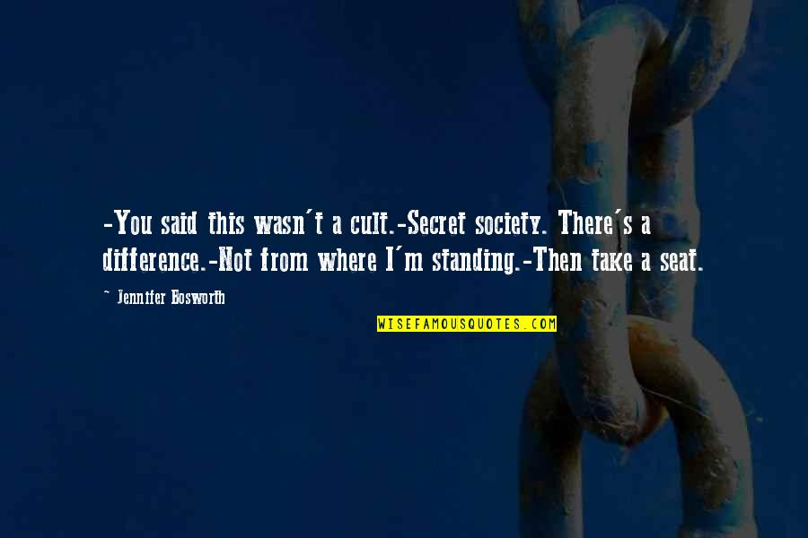 Secret Society Quotes By Jennifer Bosworth: -You said this wasn't a cult.-Secret society. There's
