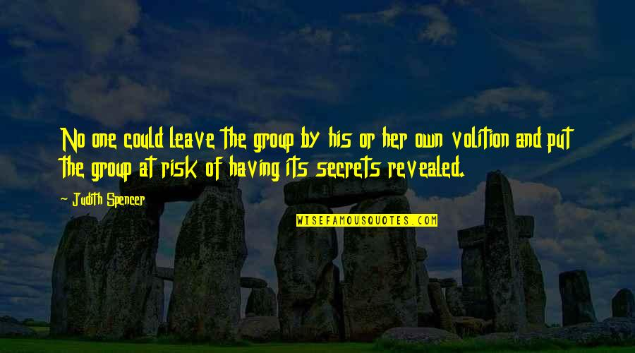 Secret Society Quotes By Judith Spencer: No one could leave the group by his