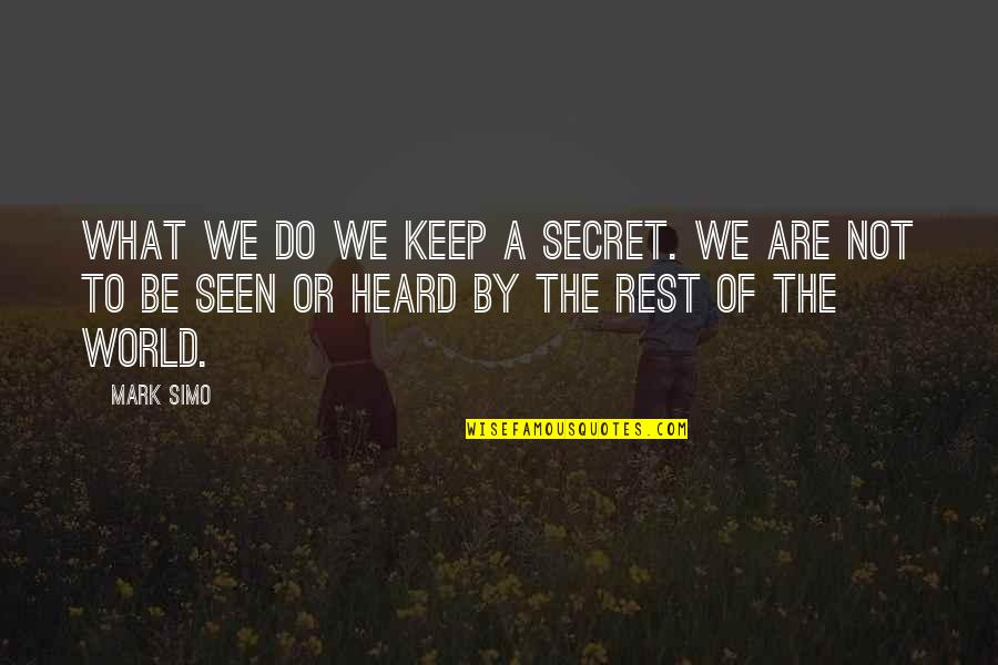 Secret Society Quotes By Mark Simo: What we do we keep a secret. We