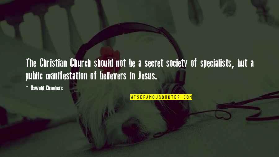 Secret Society Quotes By Oswald Chambers: The Christian Church should not be a secret