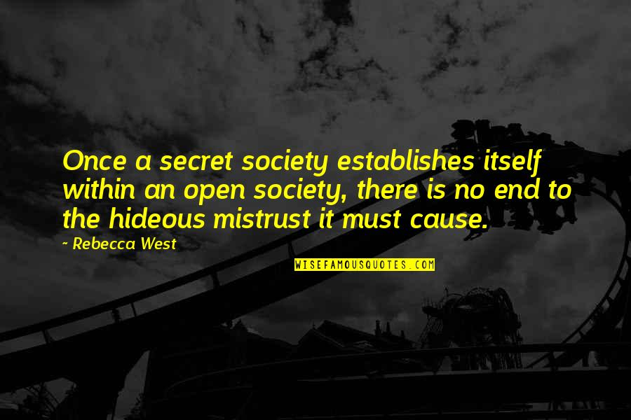 Secret Society Quotes By Rebecca West: Once a secret society establishes itself within an