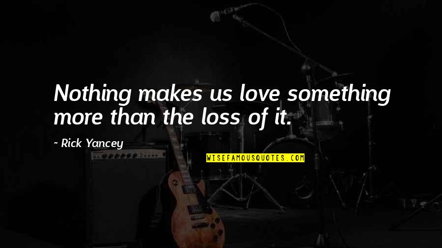Secret Society Quotes By Rick Yancey: Nothing makes us love something more than the