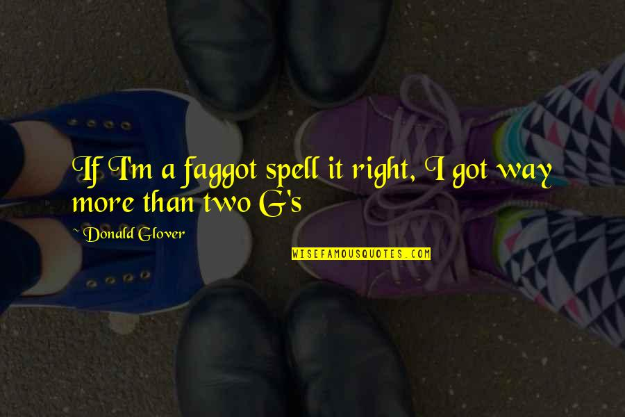 Secret Treasures Quotes By Donald Glover: If I'm a faggot spell it right, I