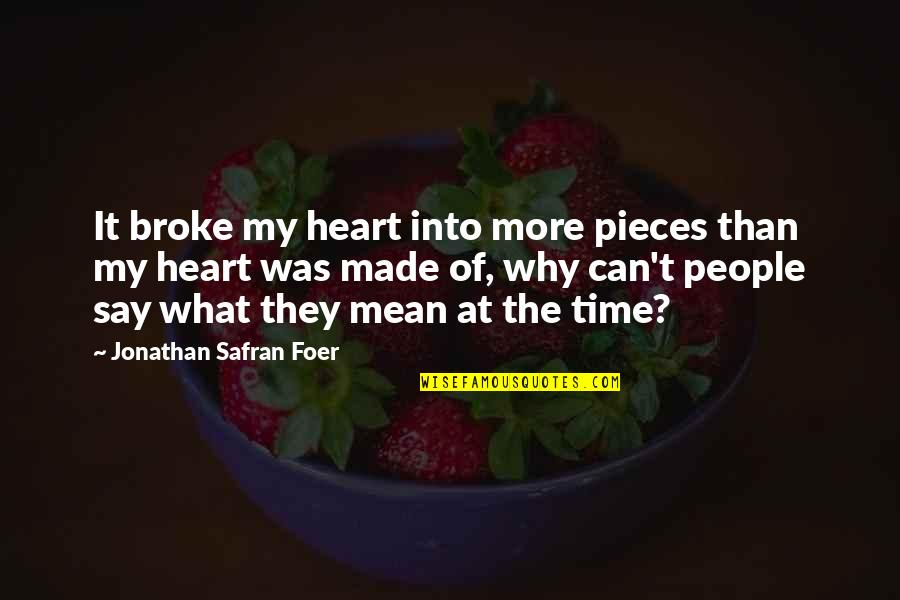 Secret Treasures Quotes By Jonathan Safran Foer: It broke my heart into more pieces than
