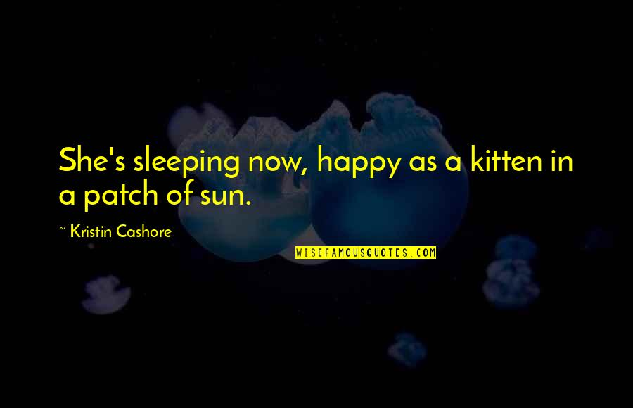 Secret Treasures Quotes By Kristin Cashore: She's sleeping now, happy as a kitten in