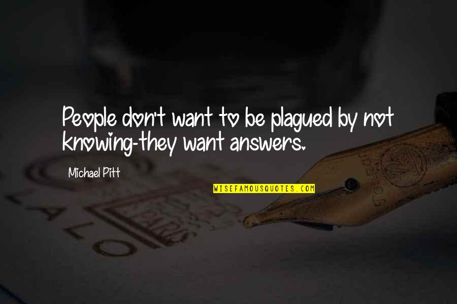 Secret Treasures Quotes By Michael Pitt: People don't want to be plagued by not