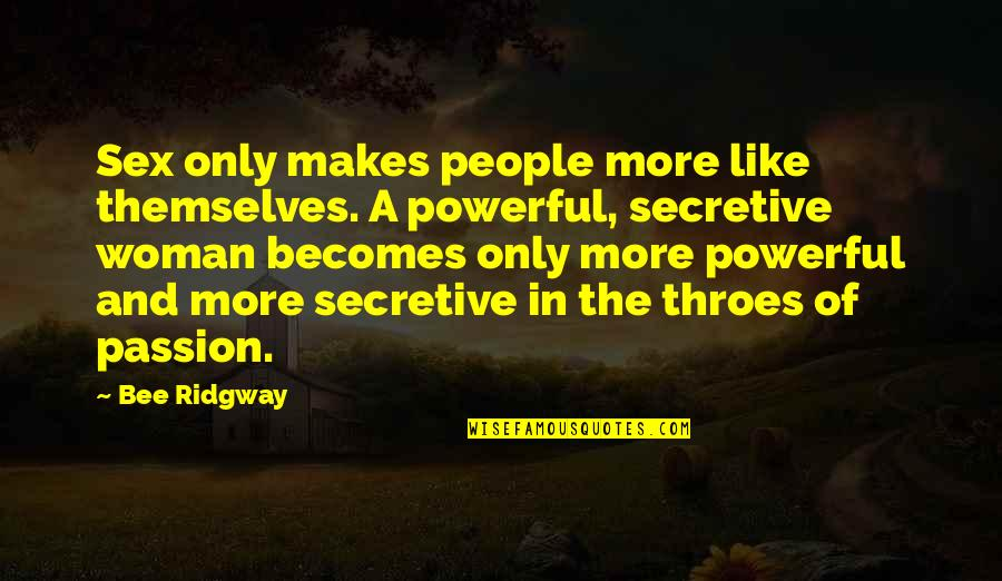 Secretive Woman Quotes By Bee Ridgway: Sex only makes people more like themselves. A