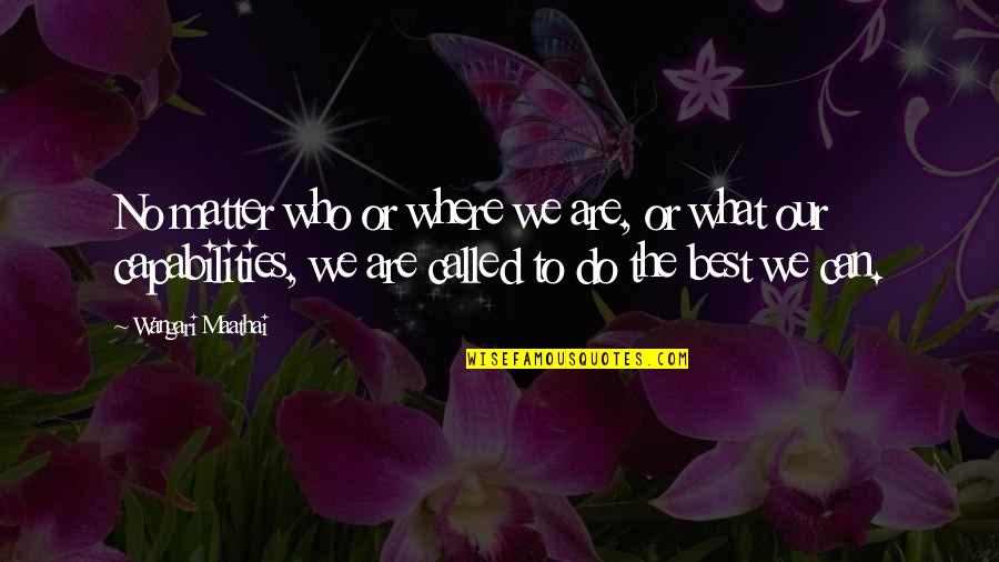 Secretive Woman Quotes By Wangari Maathai: No matter who or where we are, or