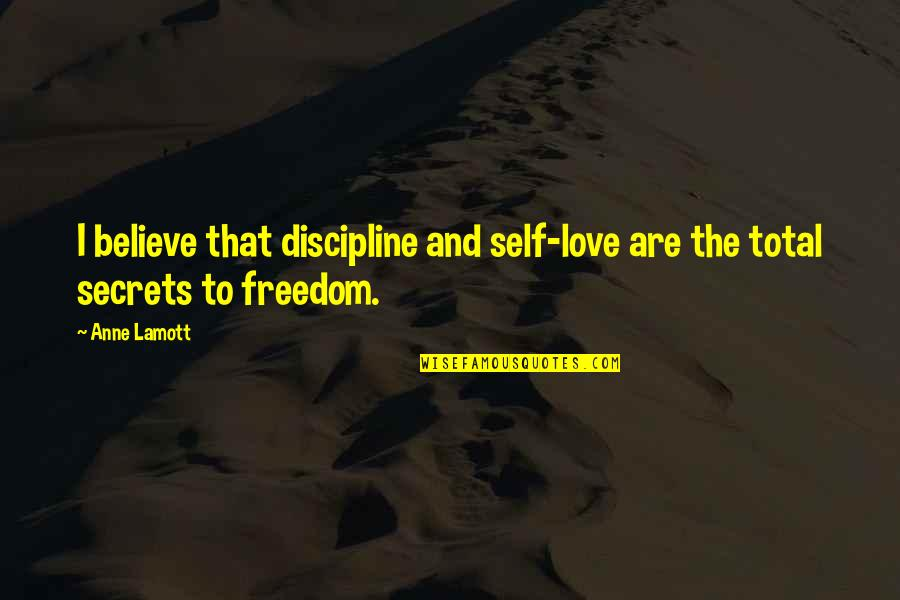 Secrets And Love Quotes By Anne Lamott: I believe that discipline and self-love are the