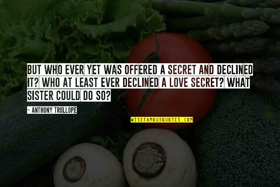 Secrets And Love Quotes By Anthony Trollope: But who ever yet was offered a secret