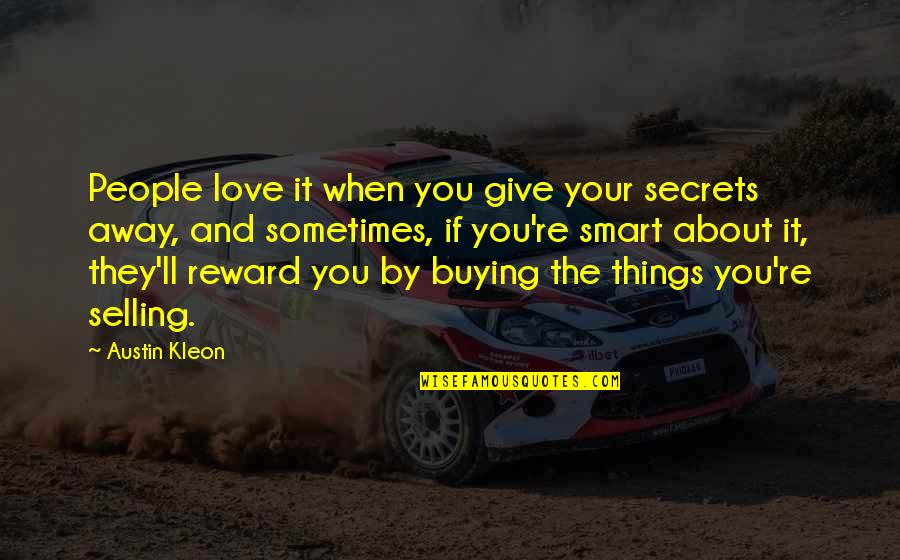 Secrets And Love Quotes By Austin Kleon: People love it when you give your secrets