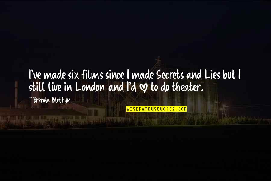 Secrets And Love Quotes By Brenda Blethyn: I've made six films since I made Secrets