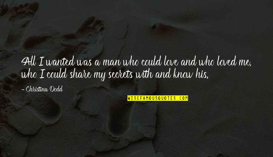 Secrets And Love Quotes By Christina Dodd: All I wanted was a man who could