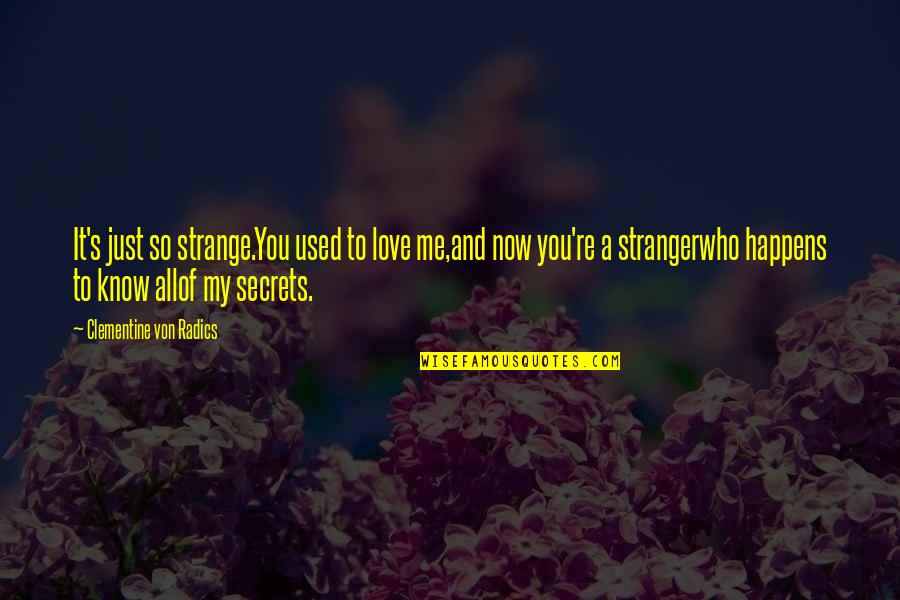 Secrets And Love Quotes By Clementine Von Radics: It's just so strange.You used to love me,and
