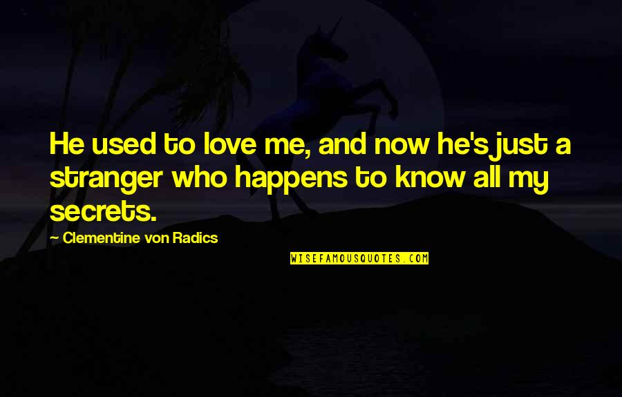 Secrets And Love Quotes By Clementine Von Radics: He used to love me, and now he's