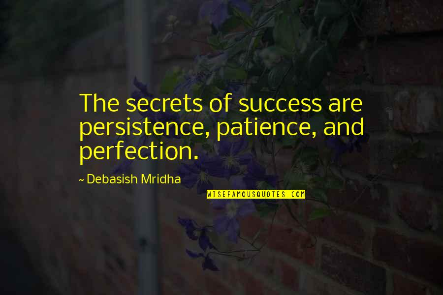 Secrets And Love Quotes By Debasish Mridha: The secrets of success are persistence, patience, and