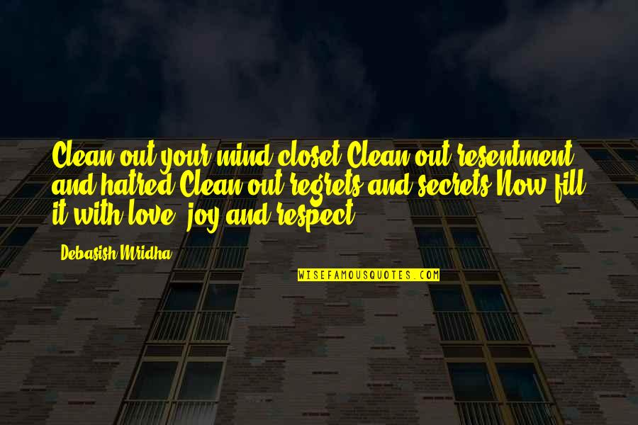 Secrets And Love Quotes By Debasish Mridha: Clean out your mind closet.Clean out resentment and