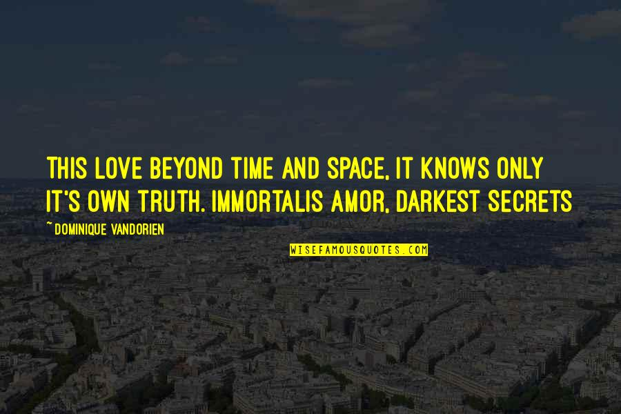 Secrets And Love Quotes By Dominique Vandorien: This love beyond time and space, it knows