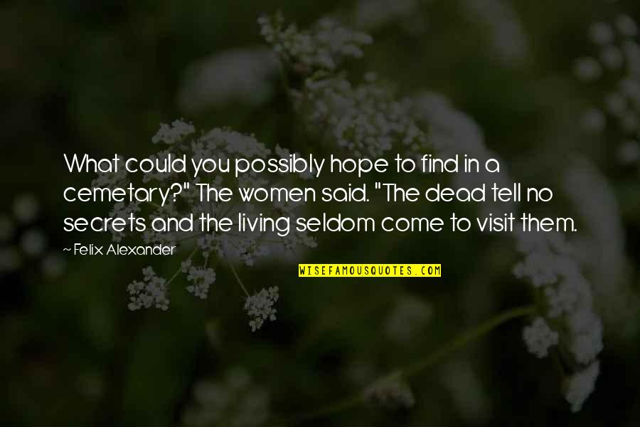 Secrets And Love Quotes By Felix Alexander: What could you possibly hope to find in