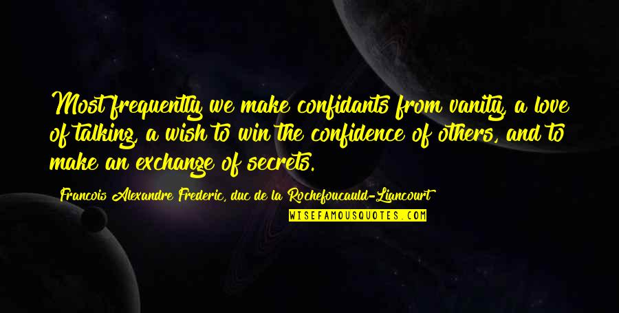 Secrets And Love Quotes By Francois Alexandre Frederic, Duc De La Rochefoucauld-Liancourt: Most frequently we make confidants from vanity, a
